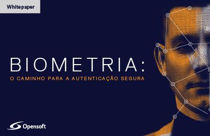 Biometria: o caminho para a autenticação segura